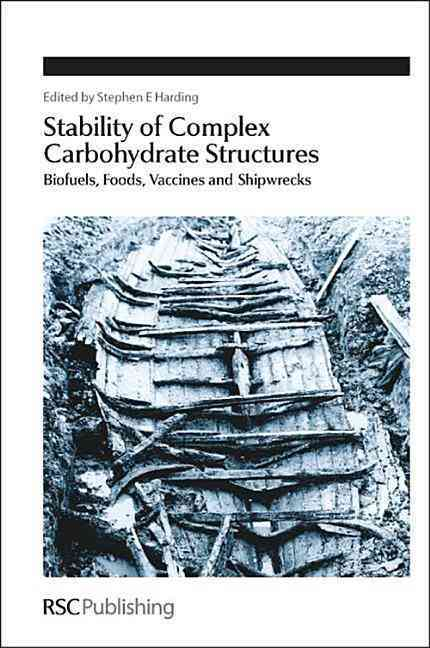 Stability of Complex Carbohydrate Structures: Biofuels, Foods, Vaccines and Shipwrecks (Hardcover)
